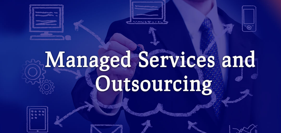 Managed Services and Outsourcing